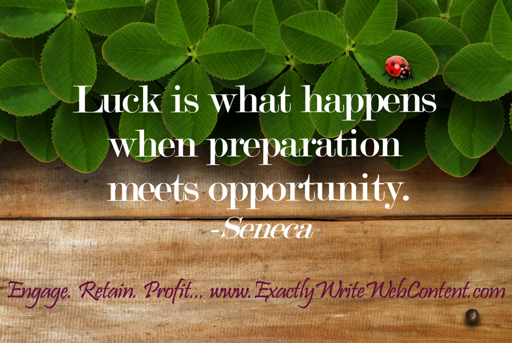 Luck is what happens with preparation meets opportunity.