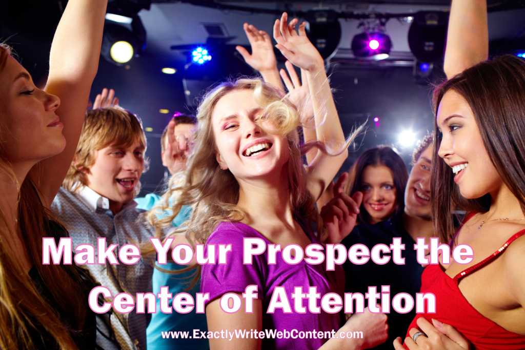 Make Your Prospect the Center of Attention. - Michele Peterson, Exactly Write Web Content