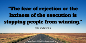 Fear of rejection or laziness of execution is stopping people from winning - marketing quote by Gary Vaynerchuk