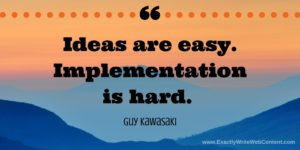 Ideas are easy implementation is hard - marketing quote by guy kawasaki
