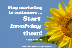 Stop marketing to customers Start involving them - marketing quote by Dan Kennedy