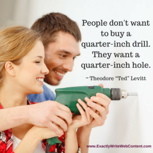People don't want to buy a drill they want a hole - marketing quote by Theodore Ted Levitt