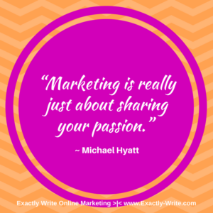 Marketing is really just about sharing your passion - marketing quote by Michael Hyatt