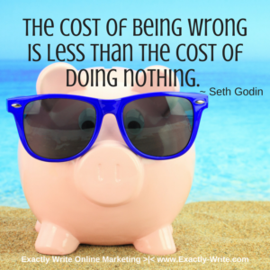 The cost of being wrong is less than the cost of doing nothing - marketing quote by Seth Godin