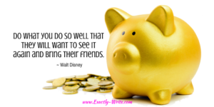 Do what you do so well that people want to see it again and bring their friends - marketing quote by Walt Disney