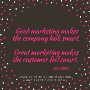 Great marketing makes customer feel smart - marketing quote by Joe Chernov