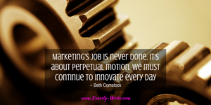 Marketing's job is never done - marketing quote by Beth Comstock