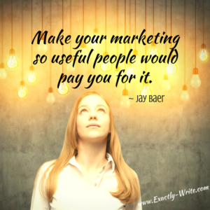 Make your marketing so useful people would pay you for it - marketing quote by Jay Baer