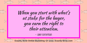 When you start with what's at stake for the buyer, you earn the right to their attention - marketing quote by Jake Sorofman